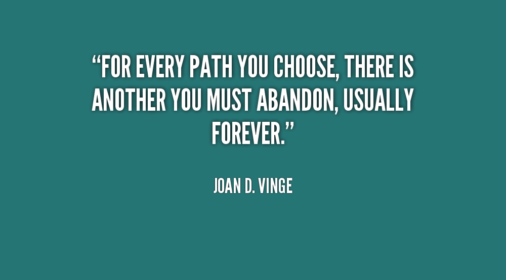 quote-Joan-D.-Vinge-for-every-path-you-choose-there-is-34714