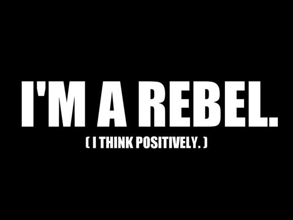 im-a-rebel-i-think-positively